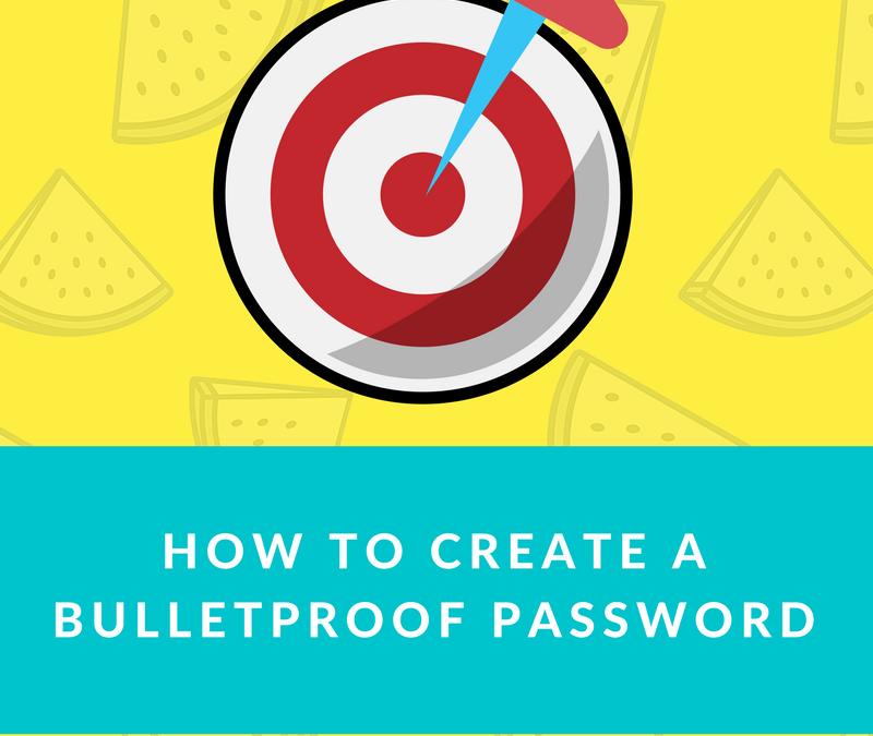 How To Create A Bullet Proof Password